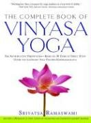 The Complete Book of Vinyasa Yoga: The Authoritative Presentation-Based on 30 Years of Direct Study Under the...
