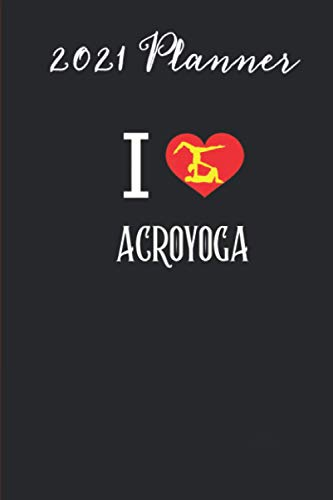 2021 Planner - I Heart Love Acroyoga Acro Yoga Gift: Daily planner 2021, US map, US holiday, 6x9 inch, 136...