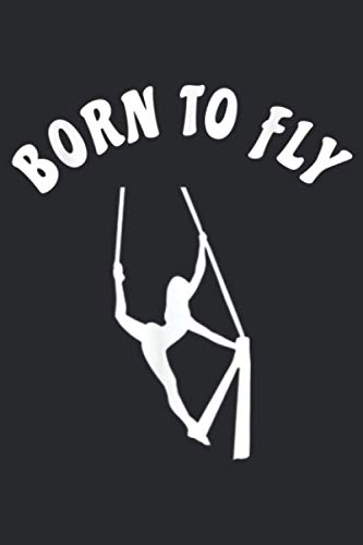 Born To Fly I Love Aerial Dance Aerial Silks Aerial Yoga: Notebook Planner -6x9 inch Daily Planner Journal, To...