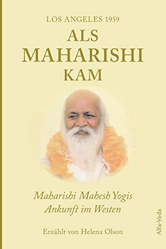 Als Maharishi kam – Los Angeles 1959: Maharishi Mahesh Yogis Ankunft im Westen