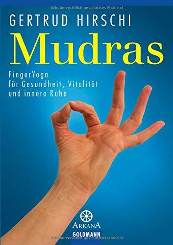 Mudras: FingerYoga für Gesundheit, Vitalität und innere Ruhe