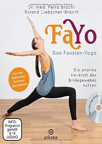 FaYo Das Faszien-Yoga: Die enorme Heilkraft des Bindegewebes nutzen - Von den bekannten Schmerzspezialisten -...
