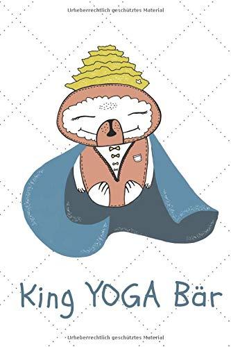 King YOGA Bär: Namasté - Nach dem Yoga fühle ich mich bärenstark und federleicht: Gedankenbuch für große und kleine Yogis
