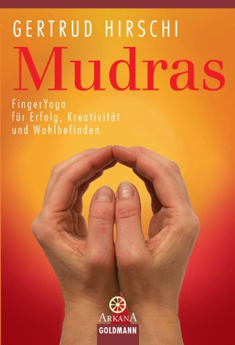Mudras: FingerYoga für Erfolg, Kreativität und Wohlbefinden