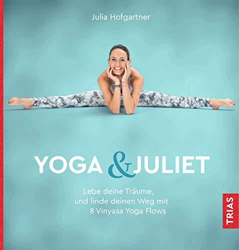 Yoga & Juliet: Lebe deine Träume und finde deinen Weg mit 8 Vinyasa Yoga Flows