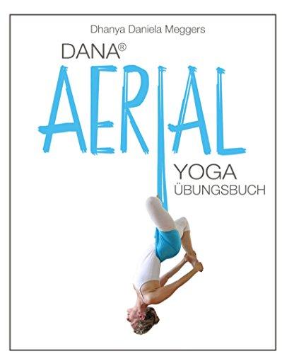 Dana Aerial Yoga: Übungsbuch