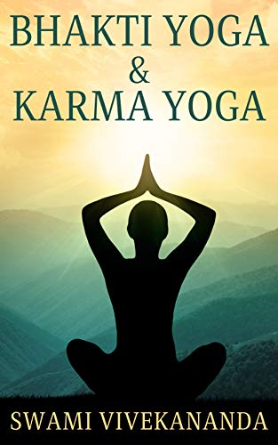 Bhakti yoga and Karma yoga (Illustrated): Swami Vivekananda Motivational & Inspirational Book (English...