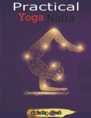Practical Yoga Nidra: 54+ Essential Illustrated Poses For Better Health, Stress Relief and Weight Loss