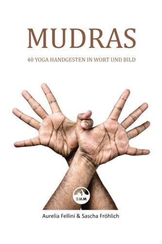 MUDRAS - 40 Yoga Handgesten in Wort und Bild