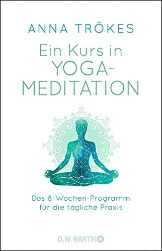 Ein Kurs in Yoga-Meditation: Das 8-Wochen-Programm für die tägliche Praxis