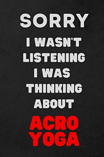 sorry i wasn't listening i was thinking about Acro Yoga: Acro Yoga Journal Diary Notebook, perfect gift for...