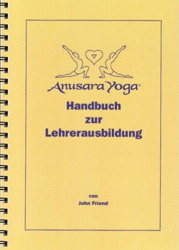 Anusara Yoga Handbuch zur Lehrerausbildung