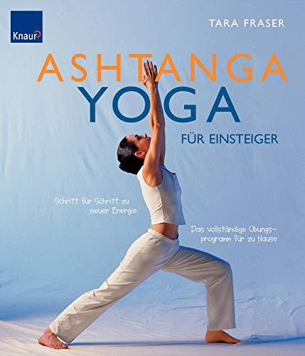 Ashtanga Yoga für Einsteiger: Schritt für Schritt zu neuer Energie; Das vollständige Übungsprogramm für...