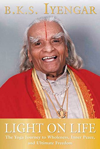 Light on Life: The Yoga Journey to Wholeness, Inner Peace, and Ultimate Freedom (Iyengar Yoga Books)