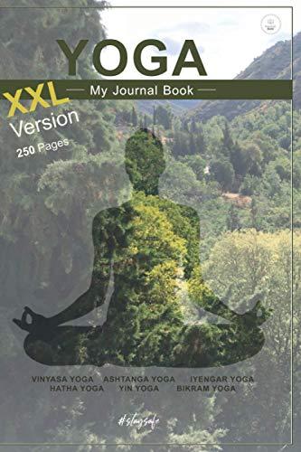 YOGA - My Journal Book XXL: VINYASA YOGA ASHTANGA YOGA IYENGAR YOGAHATHA YOGA YIN YOGA BIKRAM YOGA