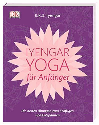 Iyengar-Yoga für Anfänger: Die besten Übungen zum Kräftigen und Entspannen