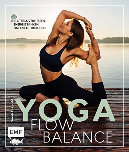 Yoga Flow Balance: Stress vergessen, Energie tanken und Ziele erreichen