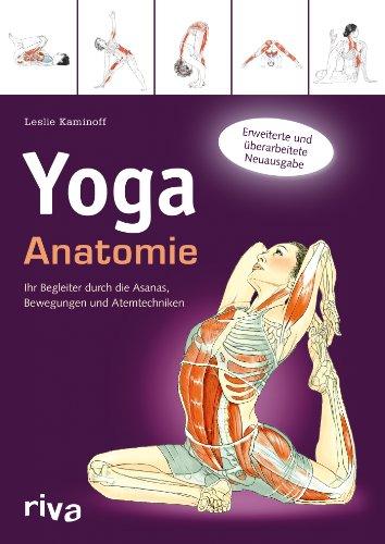 Yoga-Anatomie: Ihr Begleiter durch die Asanas, Bewegungen und Atemtechniken