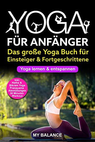 Yoga für Anfänger: Das große Yoga Buch für Einsteiger & Fortgeschrittene - Yoga lernen & entspannen -...