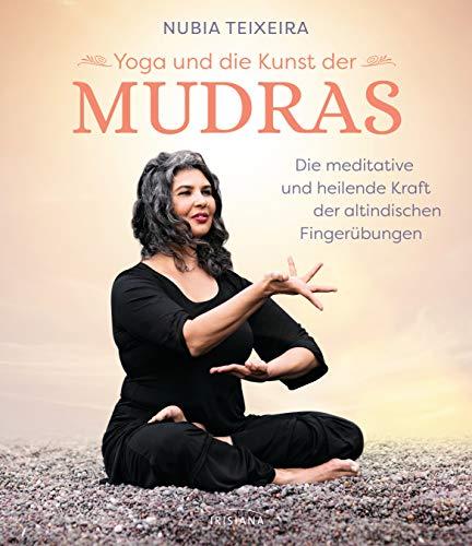 Yoga und die Kunst der Mudras: Die meditative und heilende Kraft der altindischen Fingerübungen
