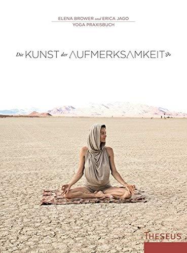 Die Kunst der Aufmerksamkeit: Yogapraxisbuch