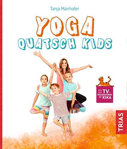 Yoga Quatsch Kids: Das freche Kinderyoga-Buch