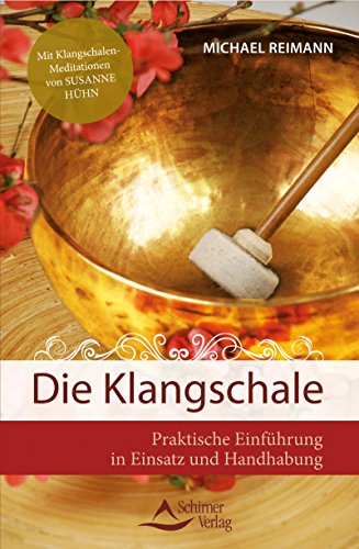 Die Klangschale- Praktische Einführung in Einsatz und Handhabung - Mit Klangschalen-Meditationen von Susanne...