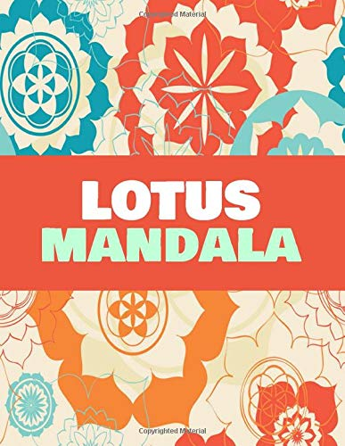 Lotus Mandala: Adult Coloring Book for Relaxation, Meditation and Enjoyment With Unique Designs