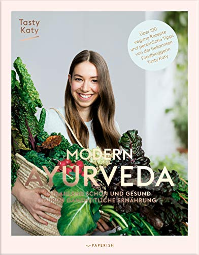 MODERN AYURVEDA: Strahlend schön und gesund durch ganzheitliche Ernährung (PAPERISH® Kochbücher):...