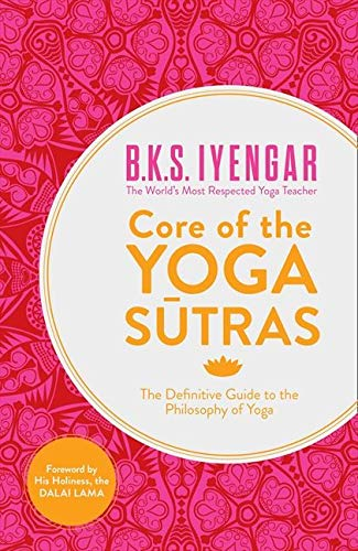 Iyengar, B: Core of the Yoga Sutras: The Definitive Guide to the Philosophy of Yoga