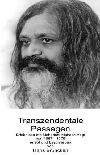 Transzendentale Passagen: Erlebnisse mit Maharishi Mahesh Yogi 1967 - 1975
