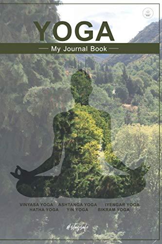 Yoga - My Journal Book: VINYASA YOGA ASHTANGA YOGAIYENGAR YOGA HATHA YOGA YIN YOGA BIKRAM YOGA AND ALL THE...