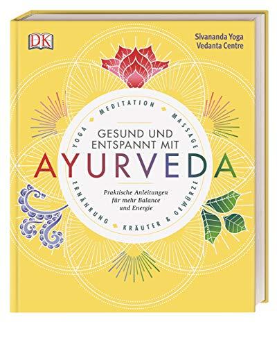 Gesund und entspannt mit Ayurveda: Praktische Anleitung für mehr Balance und Energie - Yoga, Meditation,...