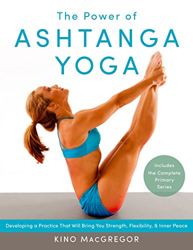 The Power of Ashtanga Yoga: Developing a Practice That Will Bring You Strength, Flexibility, and Inner...