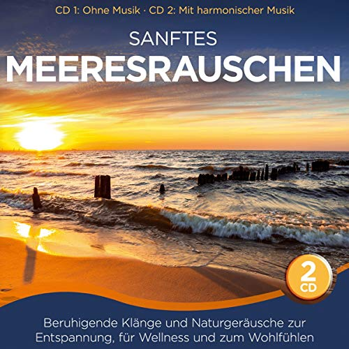 Sanftes Meeresrauschen; Beruhigende Klänge und Naturgeräusche zur Entspannung; für Wellness und zum Wohlfühlen; CD 1: ohne Musik; CD 2 mit harmonischer Musik