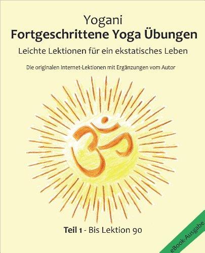 Fortgeschrittene Yoga Übungen - Teil 1: Leichte Lektionen für ein ekstatisches Leben - Haupt-Lektionen bis...