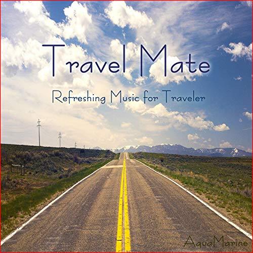 Travel Mate (Refreshing Music for Traveler)