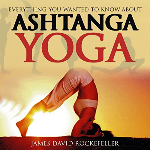 Everything You Wanted to Know About Ashtanga Yoga
