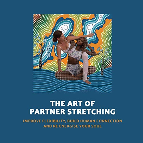 Art of Partner Stretching: Improve flexibility, build human connection and energize your soul. (The Acro Yoga,...