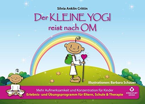Der kleine Yogi reist nach Om: Mehr Aufmerksamkeit und Konzentration für Kinder (Kinderyoga, Yoga für Kinder...