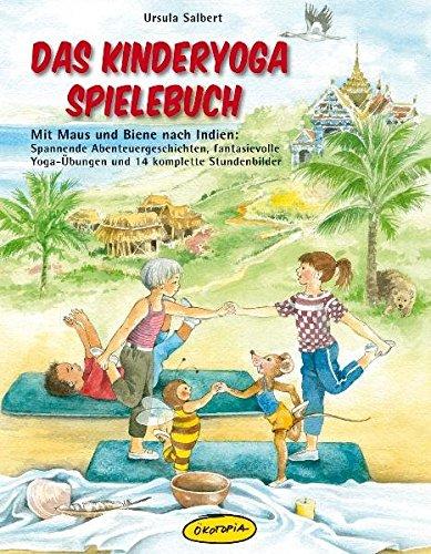 Das Kinderyoga-Spielebuch: Mit Maus und Biene nach Indien: Spannende Abenteuergeschichten, fantasievolle...
