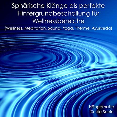 Sphärische Klänge als perfekte Hintergrundbeschallung für Wellnessbereiche - Hängematte für die Seele: Wellness, Meditation, Sauna, Yoga, Therme, Ayurveda