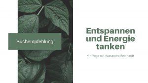 Entspannen und Energie tanken - Yin Yoga mit Kassandra Reinhardt